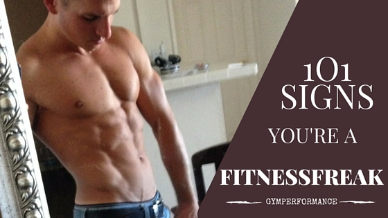 101 Signs You're a Fitness Freak!