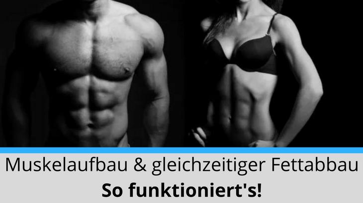 Muskelaufbau und gleichzeitiger Fettabbau – so funktioniert's!