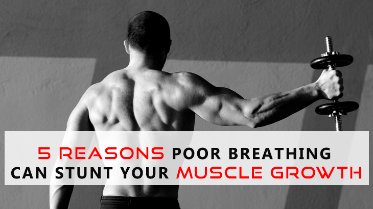 5 Reasons Poor Breathing Can Stunt Your Muscle Growth